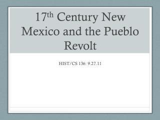17 th  Century New Mexico and the Pueblo Revolt