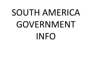 SOUTH AMERICA GOVERNMENT INFO