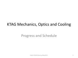 KTAG Mechanics, Optics and Cooling