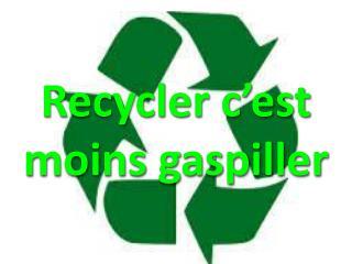 Recycler c'est moins gaspiller