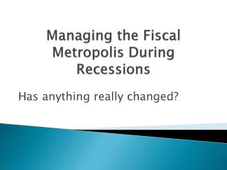 Managing the Fiscal Metropolis During Recessions