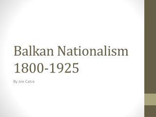 Balkan Nationalism 1800-1925