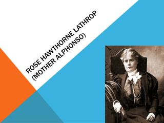 Rose  hawthorne  Lathrop (mother  Alphonso )