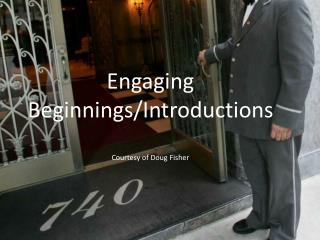 Engaging Beginnings/Introductions Courtesy of  Doug Fisher