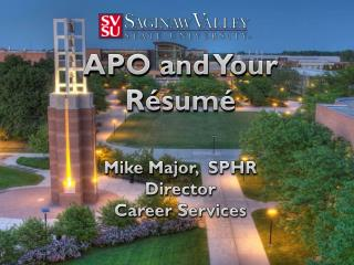 APO and Your  Résumé Mike  Major,   SPHR Director Career Services