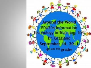 Around the  World EDU204 Information Technology in Teaching, NSC Dr.  Graziano
