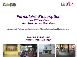 Formulaire d'inscription  Les 2 ème  Assises  des Ressources Humaines  Les 29 & 30 Avril  2013