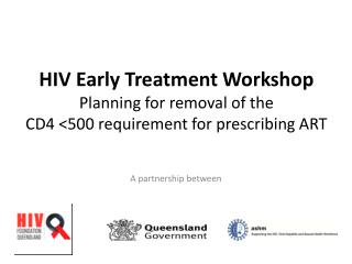HIV Early Treatment Workshop Planning for removal of the CD4 <500 requirement for prescribing ART