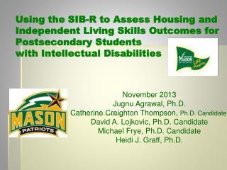 November 2013 Jugnu  Agrawal, Ph.D . Catherine  Creighton Thompson , Ph.D . Candidate