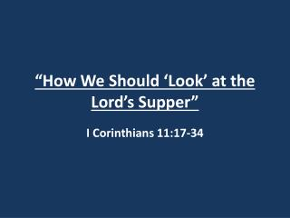 """How We Should 'Look' at the Lord's Supper"""