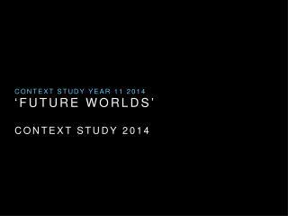 'Future Worlds' Context Study 2014