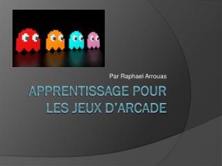 Apprentissage pour les jeux d'arcade