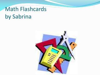 Math Flashcards by  Sabrina
