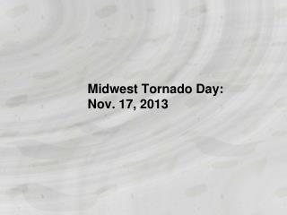 Midwest Tornado Day: Nov. 17, 2013