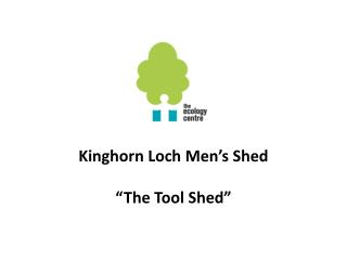 "Kinghorn  Loch Men's Shed ""The Tool Shed"""