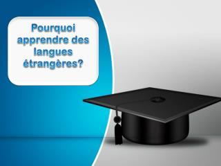 Pourquoi  apprendre  des  langues étrangères ?