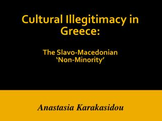 Cultural Illegitimacy in Greece:  The  Slavo -Macedonian  'Non-Minority'