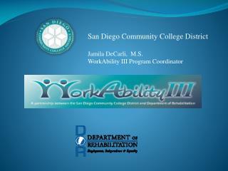 San Diego Community College  District Jamila DeCarli,  M.S. WorkAbility III Program Coordinator
