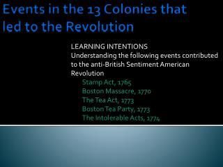 Events in the 13 Colonies that led to the Revolution