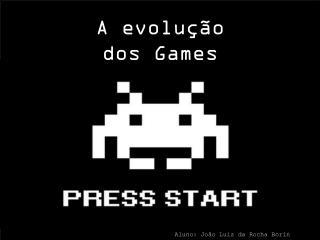 A evolução d os Games