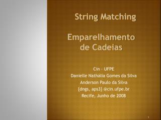 Cin  – UFPE Danielle  Nathália Gomes da Silva Anderson Paulo da Silva { dngs , aps3} @ cin.ufpe.br