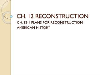 CH. 12 RECONSTRUCTION