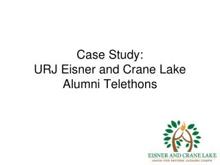 Case Study:  URJ Eisner and Crane Lake  Alumni Telethons