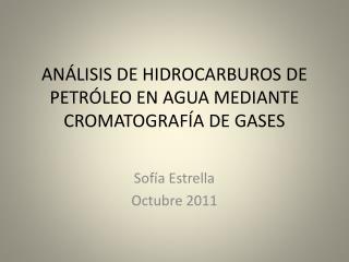 ANÁLISIS DE HIDROCARBUROS DE PETRÓLEO EN AGUA MEDIANTE CROMATOGRAFÍA DE GASES