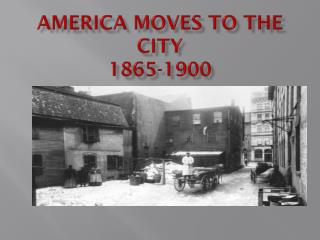 America Moves to the City 1865-1900