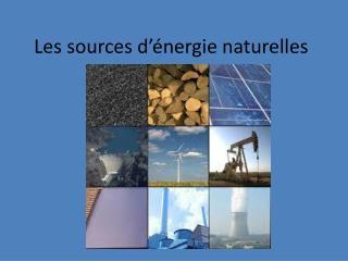 Les sources  d'énergie naturelles