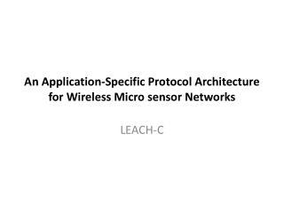 An Application-Specific  Protocol Architecture  for  Wireless Micro sensor  Networks