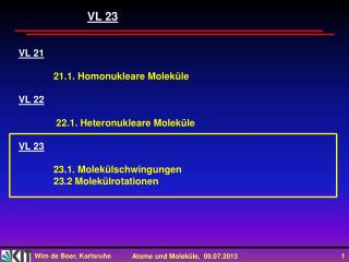VL 21 21.1. Homonukleare Moleküle VL 22  22.1. Heteronukleare Moleküle VL 23