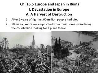 Ch. 16.5 Europe and Japan in Ruins I. Devastation in Europe A. A Harvest of Destruction