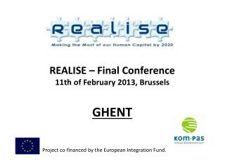 REALISE –  Final  Conference 11th of  February  2013, Brussels  GHENT
