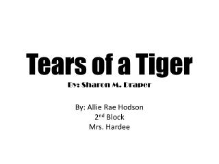 Tears of a Tiger  By: Sharon M. Draper