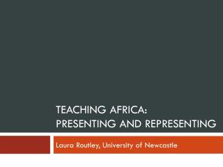 Teaching Africa: PRESENTING and REPRESENTING