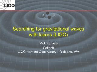 Searching for gravitational waves with lasers (LIGO)