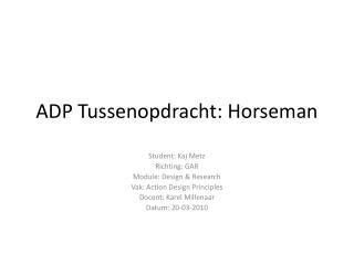 ADP Tussenopdracht:  Horseman