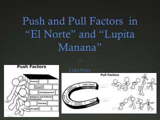 Push and Pull Factors  in �El Norte� and � Lupita Manana �
