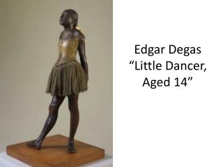 Edgar Degas �Little Dancer, Aged 14�