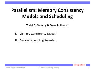 Parallelism: Memory Consistency Models and Scheduling Todd C. Mowry & Dave  Eckhardt