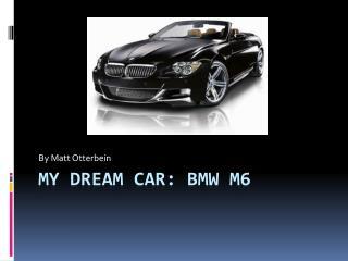 My Dream Car: BMW M6