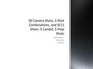 30 Camera Shots, 5 Shot Combinations, and 9/11 Shots: 5 Candid, 5 Prep Shots