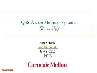 QoS -Aware Memory  Systems  (Wrap Up)