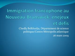 Immigration francophone au Nouveau-Brunswick:  enejeux  et défis