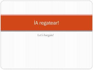 ?A  regatear !
