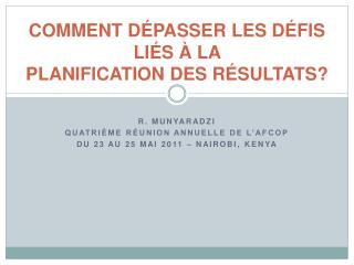 COMMENT  DÉPASSER LES  DÉFIS LIÉS À LA  PLANIFICATION  DES RÉSULTATS?