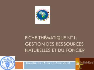 Fiche Thématique N°1: Gestion des Ressources Naturelles et du Foncier