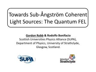 Gordon  Robb  & Rodolfo  Bonifacio Scottish Universities Physics Alliance (SUPA),
