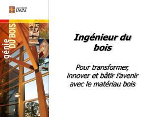 Ingénieur du bois Pour transformer, innover et bâtir l'avenir avec le matériau bois